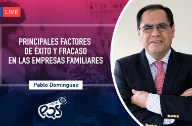 Pablo Dominguez Estrada, Gerente General y Consultor principal en Business Owners Consulting, contará cuáles son los principales factores que ayudan a alcanzar el éxito en una empresa familiar.