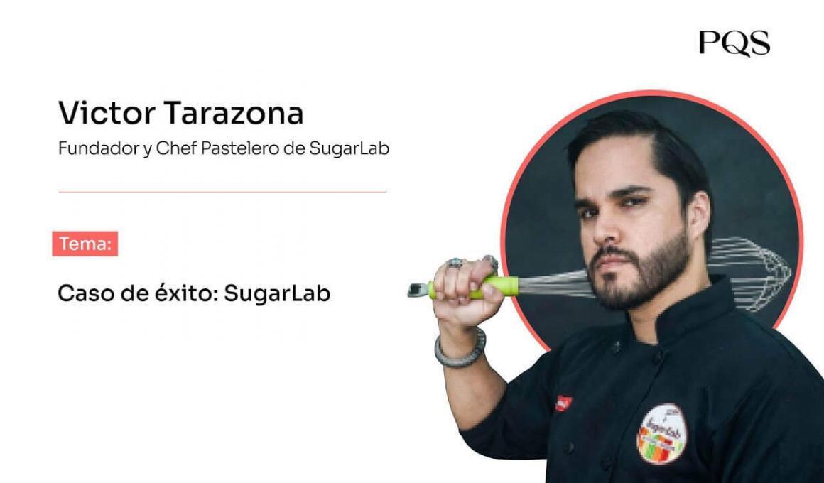 Caso de éxito: Víctor Tarazona, fundador y chef pastelero de SugarLab