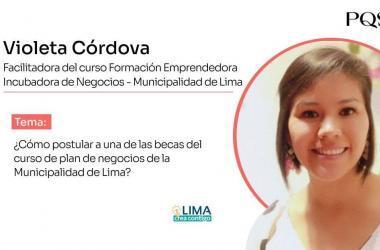 Violeta Córdova - Cómo postular a una de las becas del plan de negocios de la Municipalidad de Lima