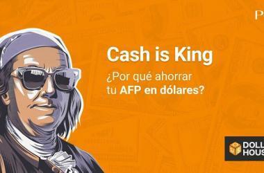 """¿Por qué ahorrar tu dinero de la AFP en dólares? """"¡Cash is king!"""""""