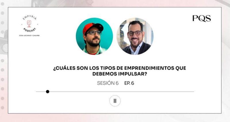 Empyria Podcast – ¿Cuáles son los tipos de emprendimiento que debemos impulsar?