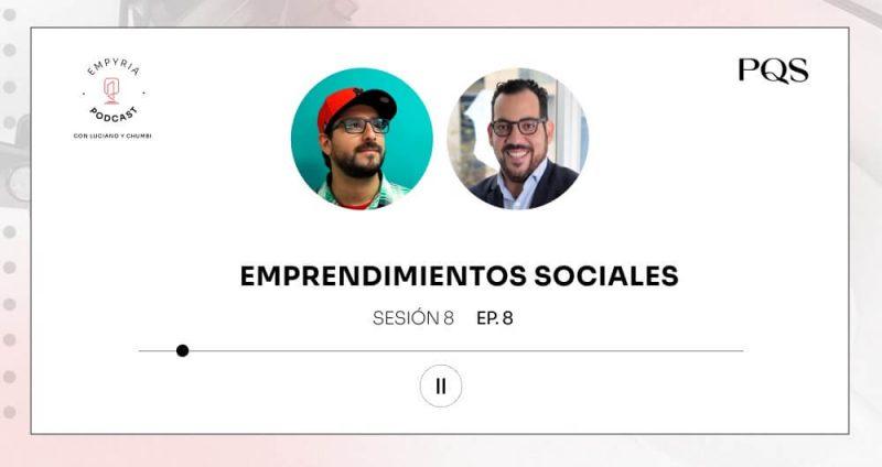 Empyria Podcast - ¿Cómo empezar un emprendimiento social?