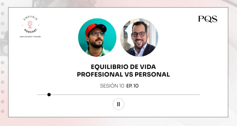 Empyria Podcast – Equilibrio de vida: profesional versus personal